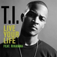 T.I. - Live Your Life ft. Rihanna